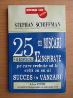 Anticariat: Stephan Schiffman - 25 de miscari neinspirate pe care trebuie sa le eviti ca sa ai succes in vanzari