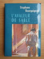 Anticariat: Stephane Bourguignon - L'avaleur de sable