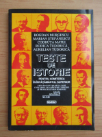 Anticariat: Bogdan Murgescu - Teste de istorie pentru admitere in invatamantul superior