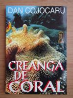 Anticariat: Dan Cojocaru - Creanga de coral
