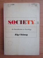 Anticariat: Ely Chinoy - Society. An introduction to sociology