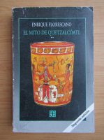 Enrique Florescano - El mito de quetzalcoatl