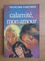 Anticariat: Francoise Parturier - Calamite, mon amour...