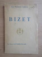 Anticariat: Henry Gauthier Villars - Bizet (1928)
