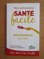 Anticariat: Isabelle Doumenc - Mon alimentation sante facile. Anticholesterol et 63 recettes