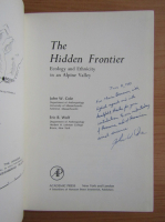 Anticariat: John W. Cole - The hidden frontier. Ecology and ethnicity in an Alpine Valley (cu autograful autorului)