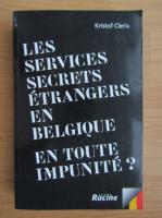 Anticariat: Kristof Clerix - Les services secrets etrangers en Belgique en toute impunite?