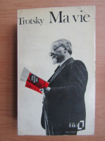 Anticariat: Leon Trotsky - Ma vie