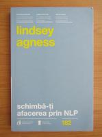 Anticariat: Lindsey Agness - Schimba-ti afacerea prin NLP