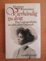 Anticariat: Marianne Wintersteiner - Vierhandig zu dritt. Eine Liebesgeschichte aus dem alten Osterreich