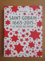 Anticariat: Marie de Laubier - Saint-Gobain 1665-2015 le passe du futur