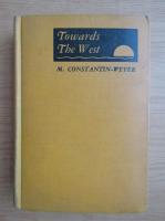 Anticariat: Maurice Constantin Weyer - Towards the west