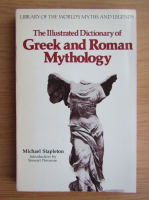 Anticariat: Michael Stapleton - The Illustrated Dictionary of Greek and Roman Mythology