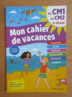 Mon cahier de vacances. Du CM1 au CM2, 9-10 ans