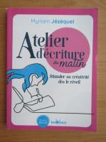 Anticariat: Myriam Jezequel - Atelier d'ecriture du matin