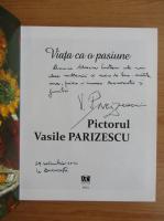 Anticariat: Pictorul Vasile Parizescu. Viata ca o pasiune (cu autograful lui Vasile Parizescu)