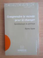 Anticariat: Pierre Favre - Comprendre le monde pour le changer. Epistemologie du politique