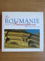 Anticariat: Razvan Theodorescu - La Roumanie ce pays francophone et latin de l'Est (editie bilingva)