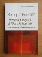 Anticariat: Sergej O. Prokofieff - Pazitorul Pragului si Filosofia libertatii. Filosofia libertatii si Evanghelia a Cincea