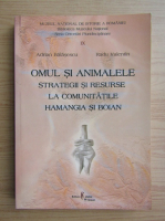 Adrian Balasescu - Omul si animalele. Strategii si resurse la comunitatile Hamangia si Boian (volumul 9)