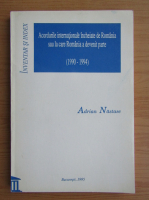 Adrian Nastase - Acordurile internationale incheiate de Romania sau la care Romania a devenit parte