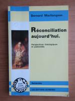 Anticariat: Bernard Marliangeas - Reconciliation aujourd'hui. Perspectives theologiques et pastorales