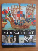 Anticariat: Charles Phillips - The world of the Medieval Knight