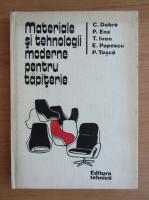 Anticariat: Constantin Dobre - Materiale si tehnologii moderne pentru tapiterie
