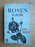 Anticariat: Elsa Triolet - Roses a credit