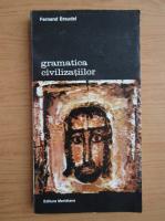 Fernand Braudel - Gramatica civilizatiilor (volumul 2)