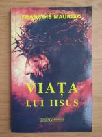 Francois Mauriac - Viata lui Iisus