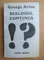 Anticariat: George Arion - Dialogul continua (volumul 3)