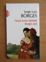 Jorge Luis Borges - Noua eseuri dantesti. Borges oral (Top 10+)