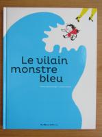 Anticariat: Marie Sabine Roger - Le vilain monstre bleu