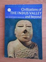 Anticariat: Mortimer Wheeler - Civilizations of the Indus Valley and beyond