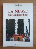 Anticariat: Pierre Jounel - La messe hier et aujourd'hui