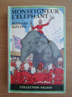 Anticariat: Rudyard Kipling - Monseigneur l'elephant (1937)