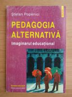 Anticariat: Stefan Popenici - Pedagogia alternativa. Imaginarul educational