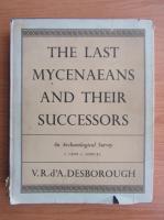 Anticariat: V. R. Desborough - The last mycenaeans and their successors