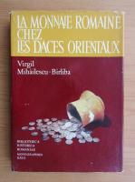 Anticariat: Virgil Mihailescu Birliba - La Monnaie Romaine chez les daces orientaux