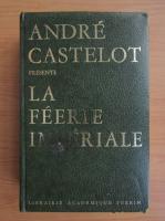Anticariat: Andre Castelot - La Feerie Imperiale