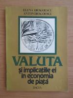 Anticariat: Anton Dragoescu - Valuta si implicatiile ei in economia de piata
