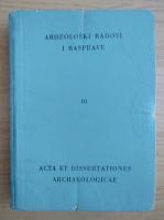 Anticariat: Arheiloski Radovi i Rasprave. Acta et dissertationes archaelogicae (volumul 3)