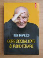 Anticariat: Bebe Mihaescu - Corp, sexualitate si psihoterapie