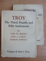 Anticariat: Carl W. Blegen - Troy, volumul 2, partea I si a II-a. The third, fourth, and fifth settlements