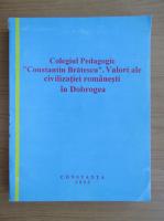 Anticariat: Colegiul Pedagogic Constantin Bratescu. Valori ale civilizatiei romanesti in Dobrogea