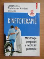 Constantin Albu - Kinetoterapie. Metodologia pozitionarii si mobilizarii pacientului