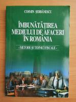 Anticariat: Cosmin Serbanescu - Imbunatatirea mediului de afaceri in Romania. Metode si tehnici fiscale