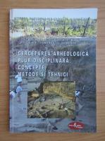 D. Popovici - Cercetarea arheologica pluridisciplinara. Concepte, metode si tehnici (volumul 3)
