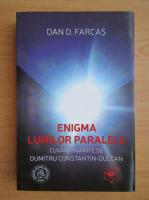 Anticariat: Dan D. Farcas - Enigma lumilor paralele